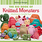 The big book of knitted monsters : mischievous, lovable toys