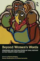 Beyond Women's Words Feminisms and the Practices of Oral History in the Twenty-First Century