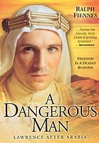 A dangerous man : Lawrence after Arabia