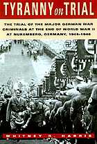 Tyranny on trial : the trial of the major German war criminals at the end of World War II at Nuremberg, Germany, 1945-1946