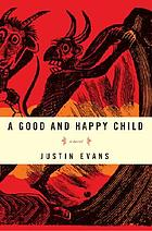 A good and happy child : a novel