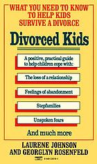 Divorced kids : what you need to know to help kids survive a divorce