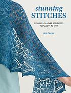 Stunning stitches : 21 shawls, scarves, and cowls you'll love to knit