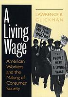 A living wage : American workers and the making of consumer society