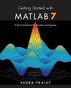 Getting started with MATLAB 7 : a quick introduction for scientists and engineers