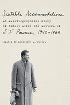 Suitable accommodations : an autobiographical story of family life : the letters of J.F. Powers, 1942-1963