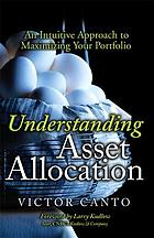 Understanding asset allocation : an intuitive approach to maximizing your portfolio