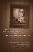 The angelic mother and the predatory seductress : poor white women in Southern literature of the Great Depression