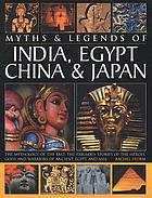 Myths & legends of India, Egypt, China & Japan : the mythology of the East: the fabulous stories of the heroes, gods and warriors of ancient Egypt and Asia