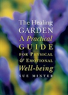 The healing garden : a practical guide for physical & emotional well-being