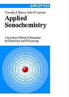 Applied sonochemistry : the uses of power ultrasound in chemistry and processing