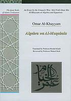 An essay by the uniquely wise ʻAbel Fath Omar Bin Al-Khayyam on algebra and equations : algebra wa al-muqabala
