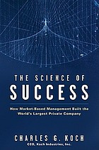 The science of success : how market-based management built the world's largest private company