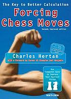 Forcing chess moves : the key to better calculation