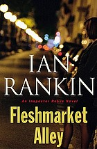 Fleshmarket Alley : an Inspector Rebus novel