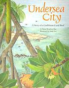 Undersea city : a story of a Caribbean coral reef