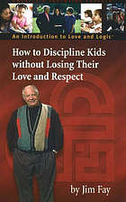 How to discipline kids without losing their love and respect : an introduction to love and logic