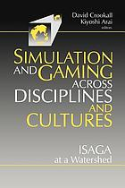 Simulation and gaming across disciplines and cultures : ISAGA at a watershed
