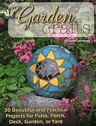 Garden crafts : 30 beautiful and practical projects for patio, porch, deck, garden, or yard