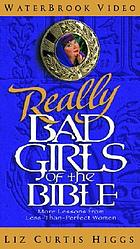 Really bad girls of the Bible : more lessons from less-than-perfect women