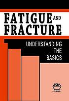 Fatigue and fracture : understanding the basics