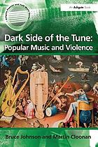 Dark side of the tune : popular music and violence