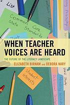 When teacher voices are heard : the future of the literacy landscape