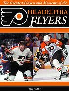 The greatest players and moments of the Philadelphia Flyers