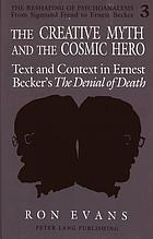 The creative myth and the cosmic hero : text and context in Ernest Becker's