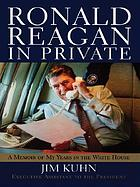 Ronald Reagan in private : a memoir of my years in the White House