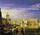 Turner and Venice : [exhibition at Tate Britain, London 9 October 2003 - 11 January 2004, and touring to Kimbell Art Museum, Fort Worth 15 February - 30 May 2004]