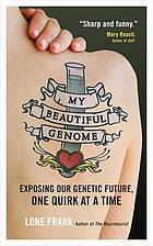 My beautiful genome : exposing our genetic future, one quirk at a time