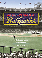 America's classic ballparks : a collection of images and memorabilia
