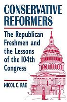 Conservative reformers : the Republican freshmen and the lessons of the 104th Congress