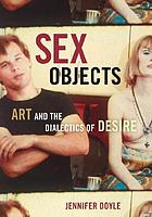 Sex objects : art and the dialectics of desire