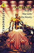 R.U.R. (Rossum's universal robots) ; and, War with the newts