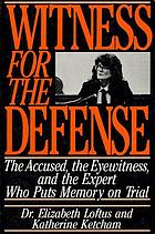 Witness for the defense : the accused, the eyewitness, and the expert who puts memory on trial