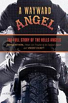 A wayward angel : the full story of the Hell's Angels