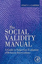 The social validity manual : a guide to subjective evaluation of behavior interventions