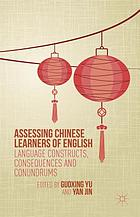 Assessing Chinese learners of English : language constructs, consequences and conundrums