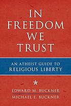 In freedom we trust : an atheist guide to religious liberty