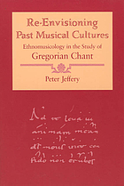 Re-envisioning past musical cultures : ethnomusicology in the study of Gregorian chant