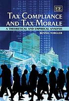 Tax compliance and tax morale : a theoretical and empirical analysis