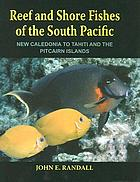 Reef and shore fishes of the South Pacific : New Caledonia to Tahiti and the Pitcairn Islands