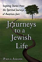 Journeys to a Jewish life : inspiring stories from the spiritual journeys of American Jews