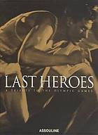 Last heroes : a tribute to the Olympic Games