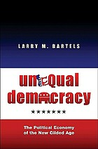 Unequal democracy : the political economy of the new gilded age