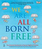 We are all born free : the Universal Declaration of Human Rights in pictures.