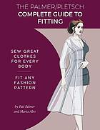 The Palmer/Pletsch complete guide to fitting : sew great clothes for every body : fit any fashion pattern