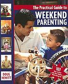 The practical guide to weekend parenting : 101 ways to bond with your children while having fun